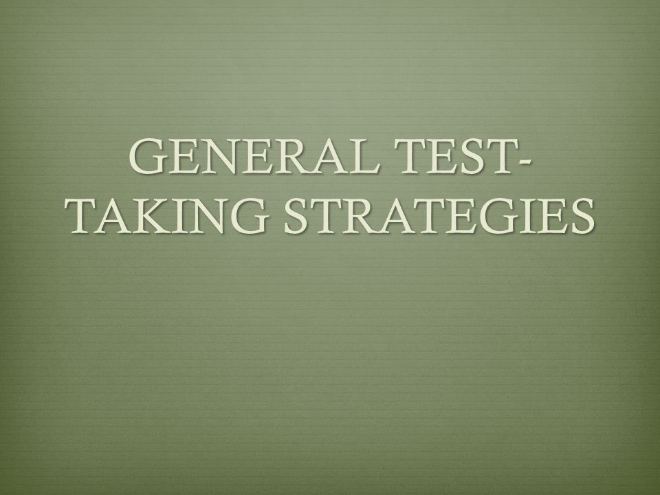 GENERAL TEST- TAKING STRATEGIES
