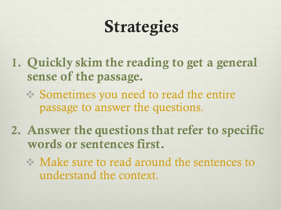 Strategies 1. Quickly skim the reading to get a general sense of the passage.