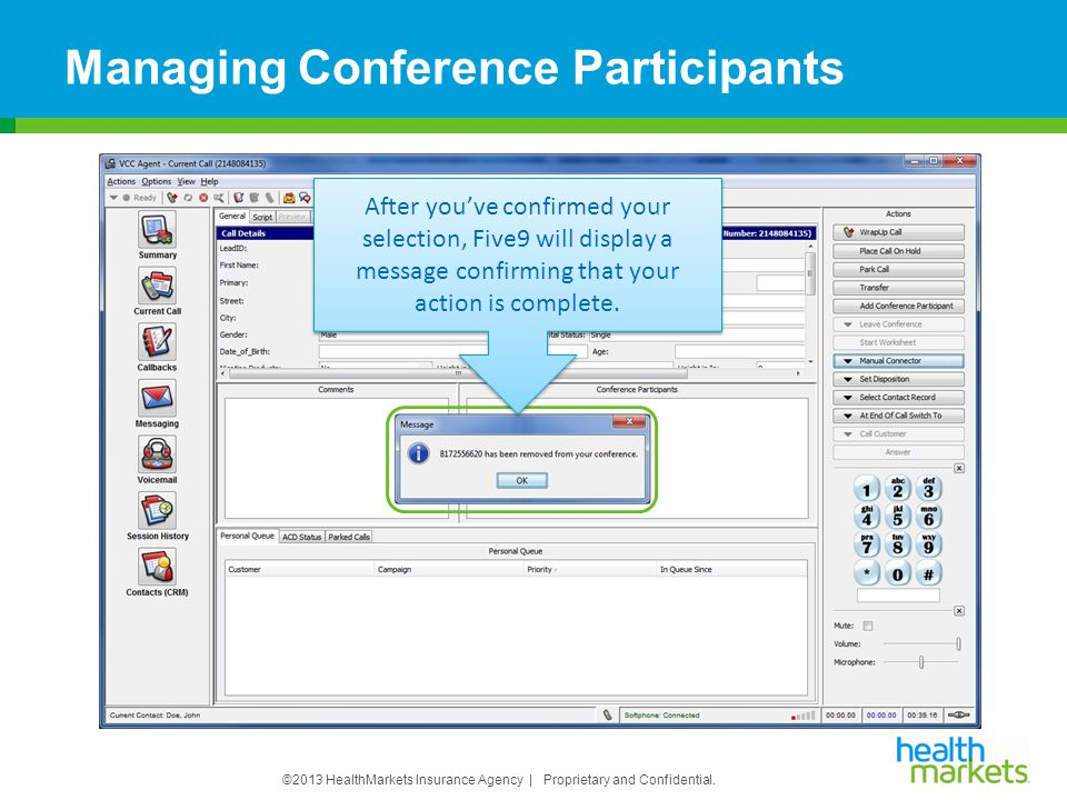 ©2013 HealthMarkets Insurance Agency | Proprietary and Confidential. Managing Conference Participants After you've confirmed your selection, Five9 wil