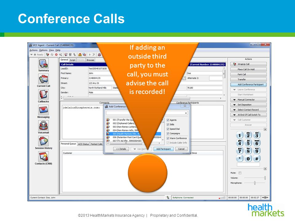 ©2013 HealthMarkets Insurance Agency | Proprietary and Confidential. Conference Calls If adding an outside third party to the call, you must advise th