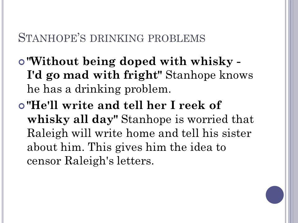 S TANHOPE ' S DRINKING PROBLEMS Without being doped with whisky - I d go mad with fright Stanhope knows he has a drinking problem.