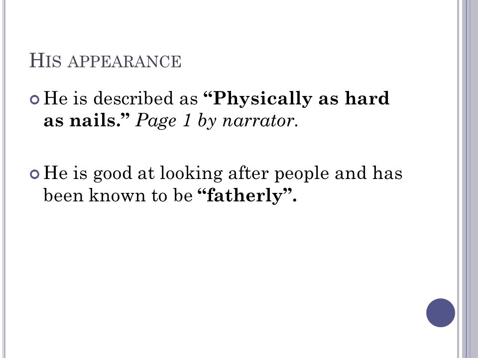 H IS APPEARANCE He is described as Physically as hard as nails. Page 1 by narrator.