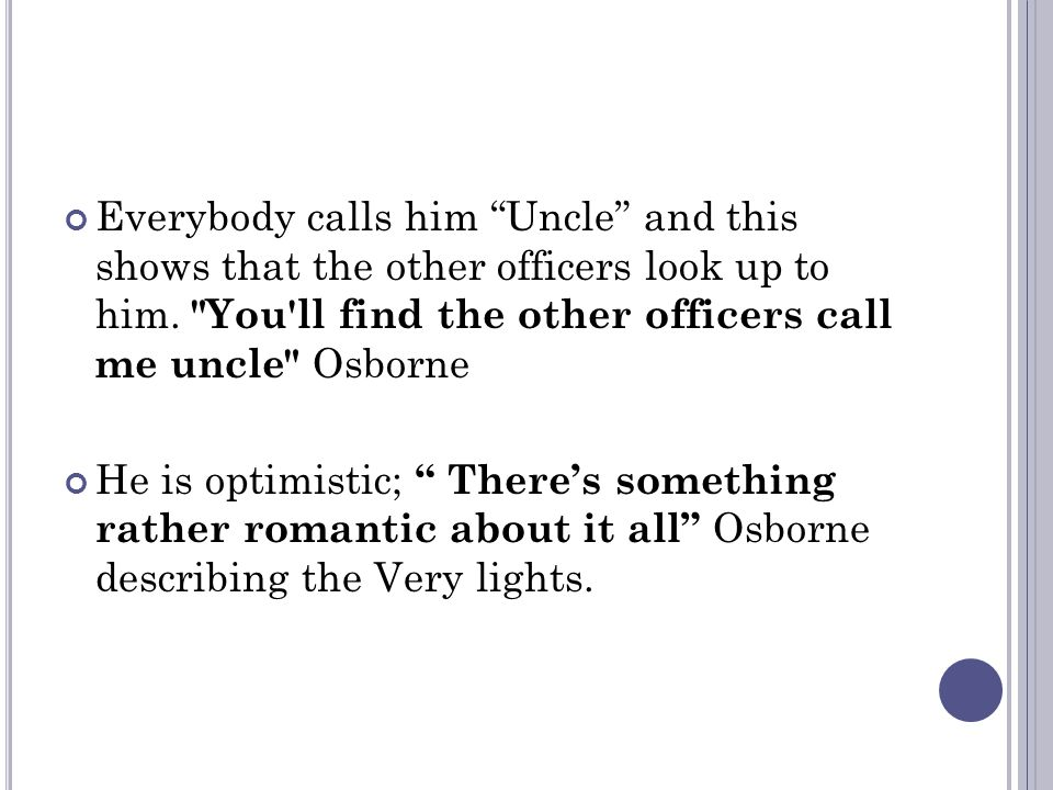 Everybody calls him Uncle and this shows that the other officers look up to him.