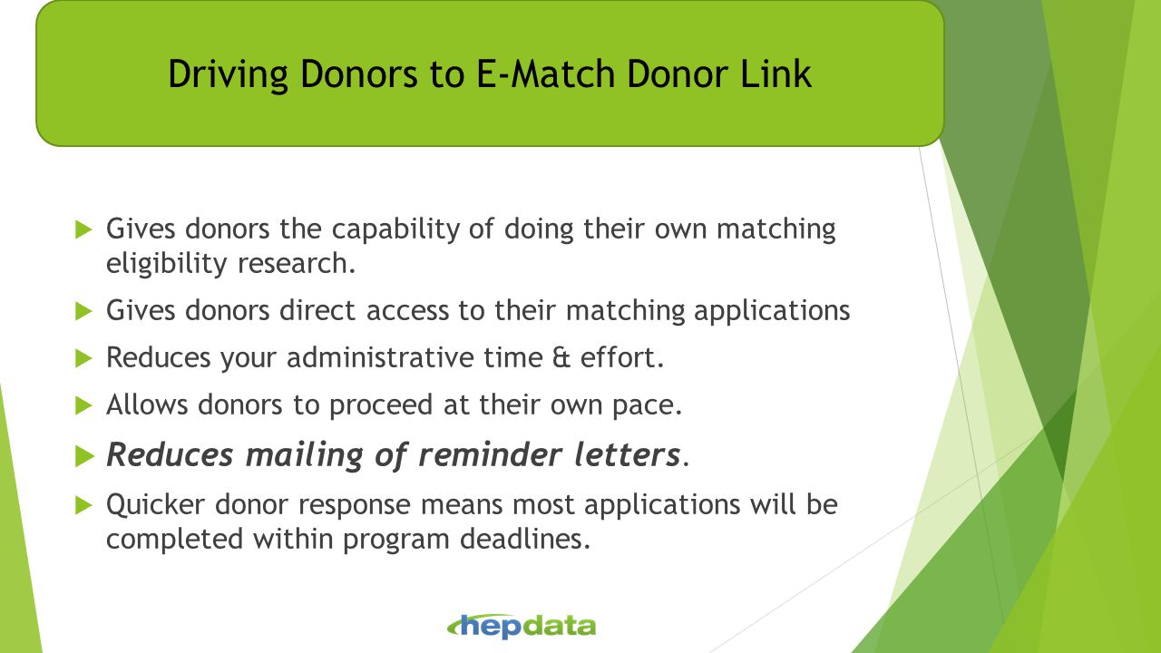 Drive your donors to E-Match Donor Link  Gives donors the capability of doing their own matching eligibility research.