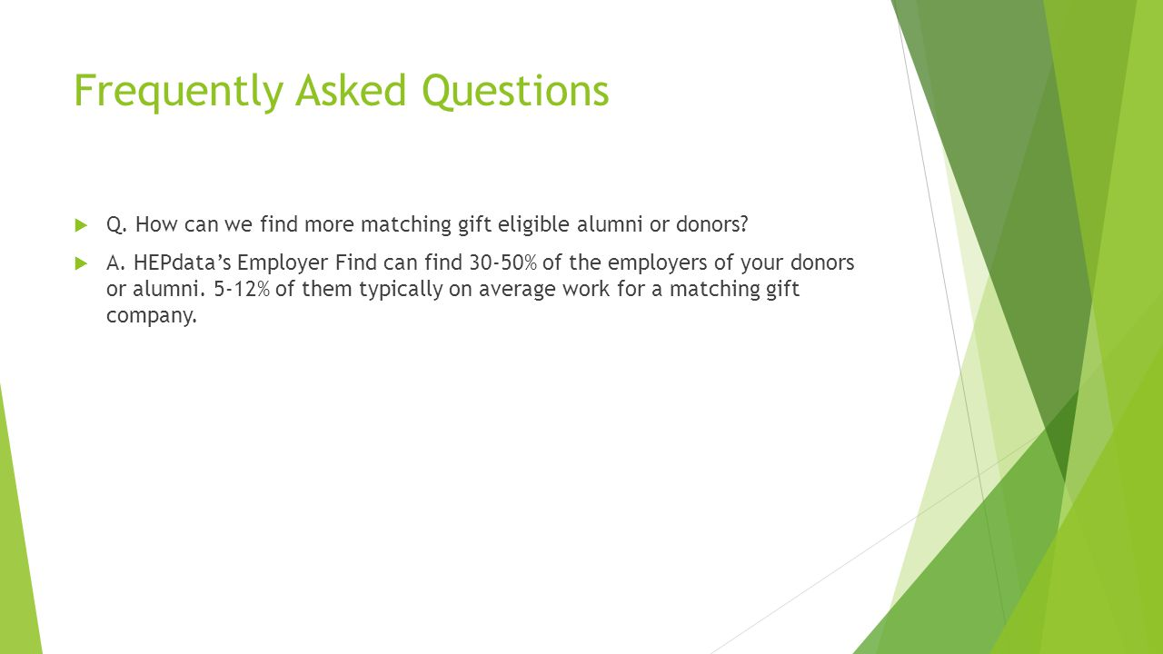 Frequently Asked Questions  Q. How can we find more matching gift eligible alumni or donors.