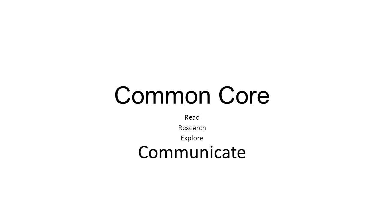 Common Core Read Research Explore Communicate