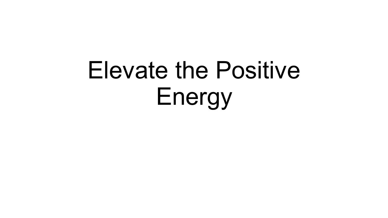 Elevate the Positive Energy