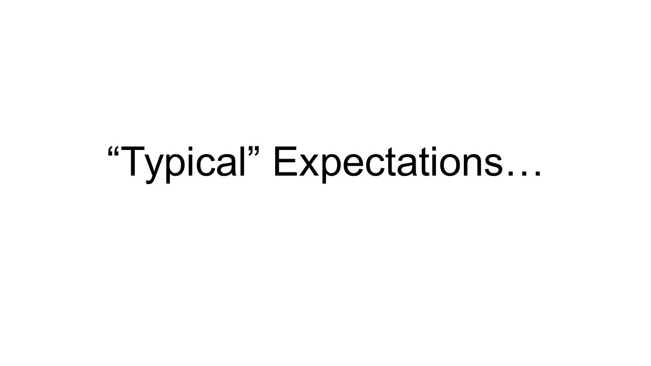 Typical Expectations…