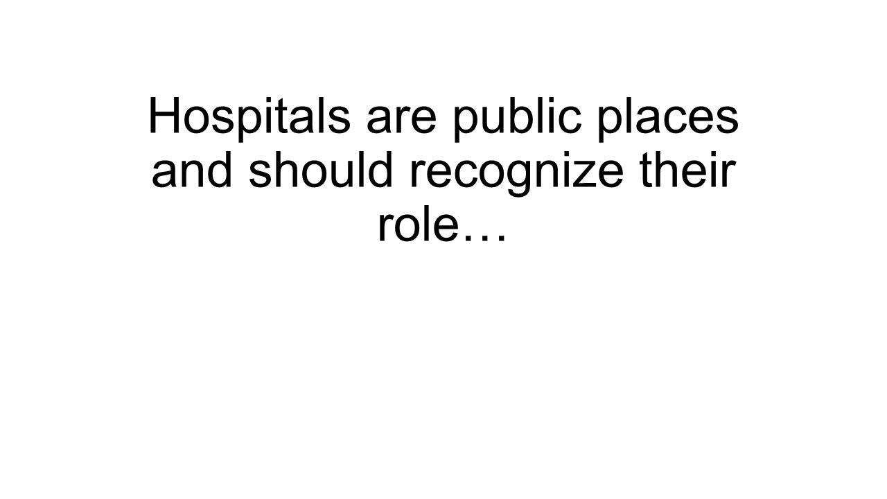 Hospitals are public places and should recognize their role…