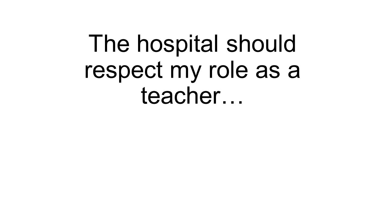 The hospital should respect my role as a teacher…