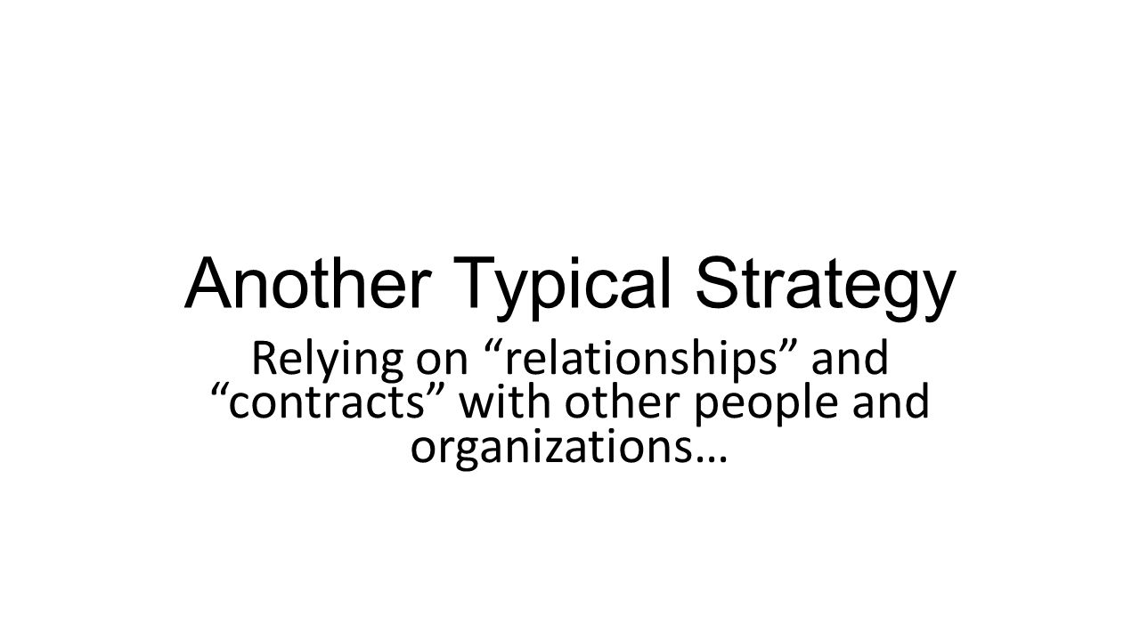 Relying on relationships and contracts with other people and organizations…