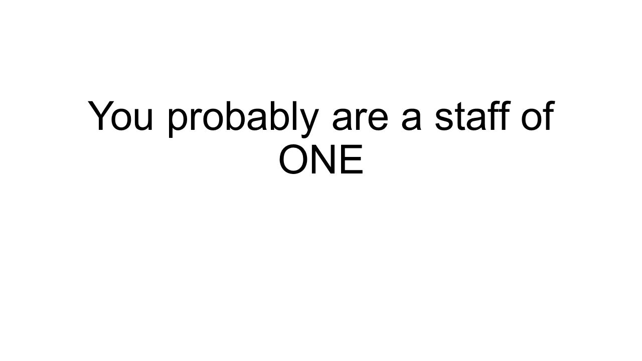 You probably are a staff of ONE