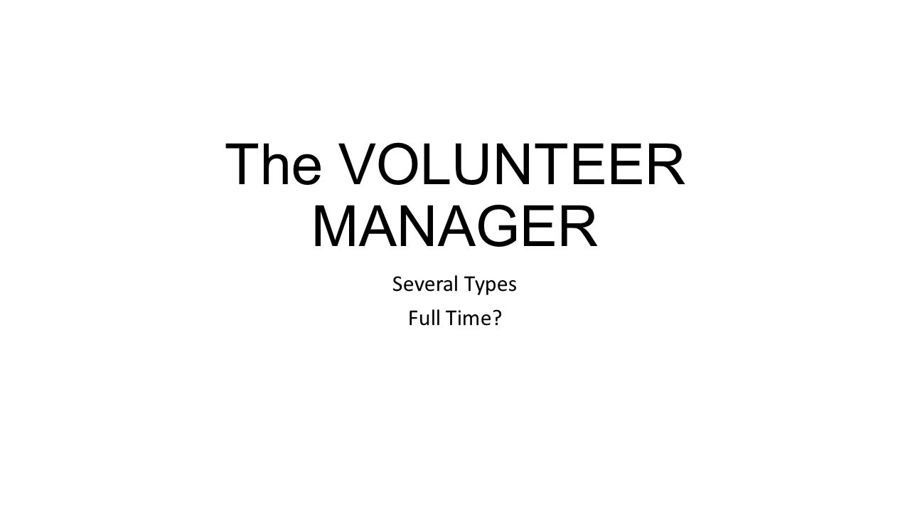 The VOLUNTEER MANAGER Several Types Full Time