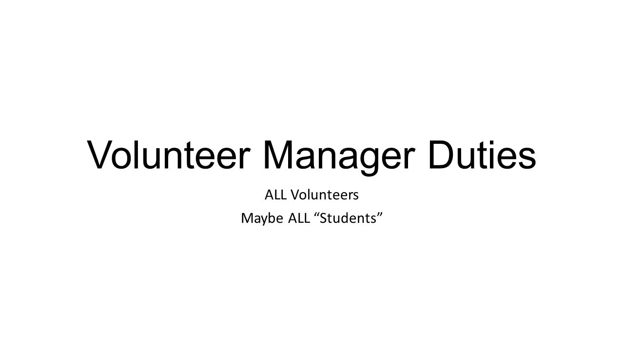 Volunteer Manager Duties ALL Volunteers Maybe ALL Students