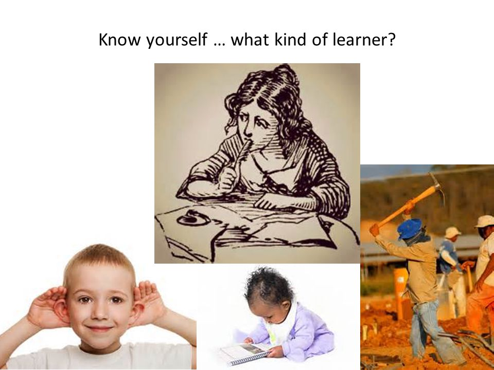 Know yourself … what kind of learner?