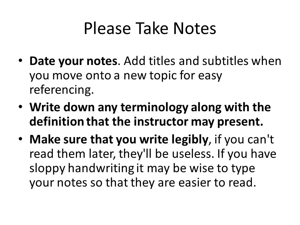 Please Take Notes Date your notes.