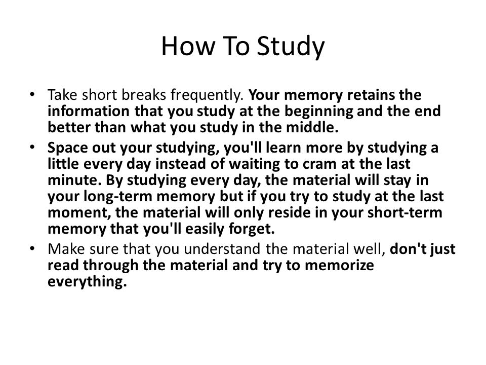 How To Study Take short breaks frequently.
