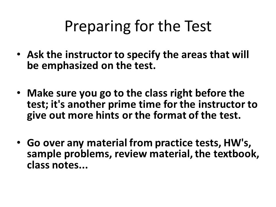 Preparing for the Test Ask the instructor to specify the areas that will be emphasized on the test.