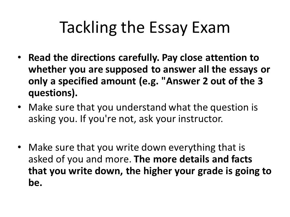 Tackling the Essay Exam Read the directions carefully.