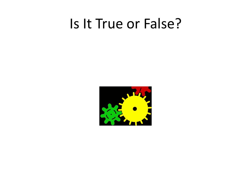 Is It True or False?