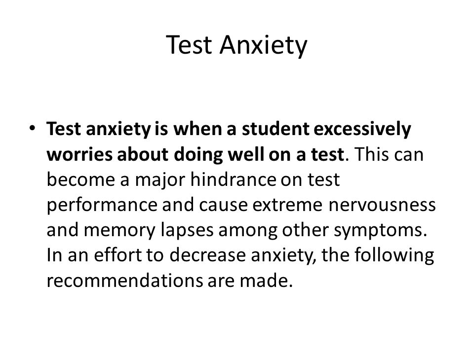 Test anxiety is when a student excessively worries about doing well on a test.