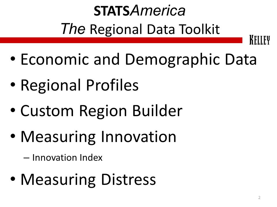 STATS America The Regional Data Toolkit 2 Economic and Demographic Data Regional Profiles Custom Region Builder Measuring Innovation – Innovation Inde