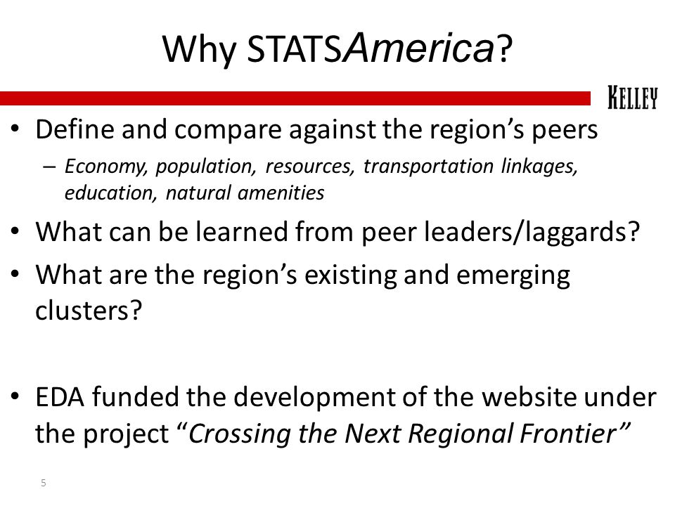 Why STATS America ? Define and compare against the region's peers – Economy, population, resources, transportation linkages, education, natural amenit