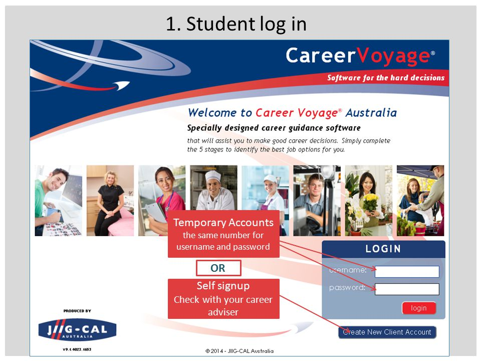 1. Student log in Self signup Check with your career adviser Temporary Accounts the same number for username and password OR