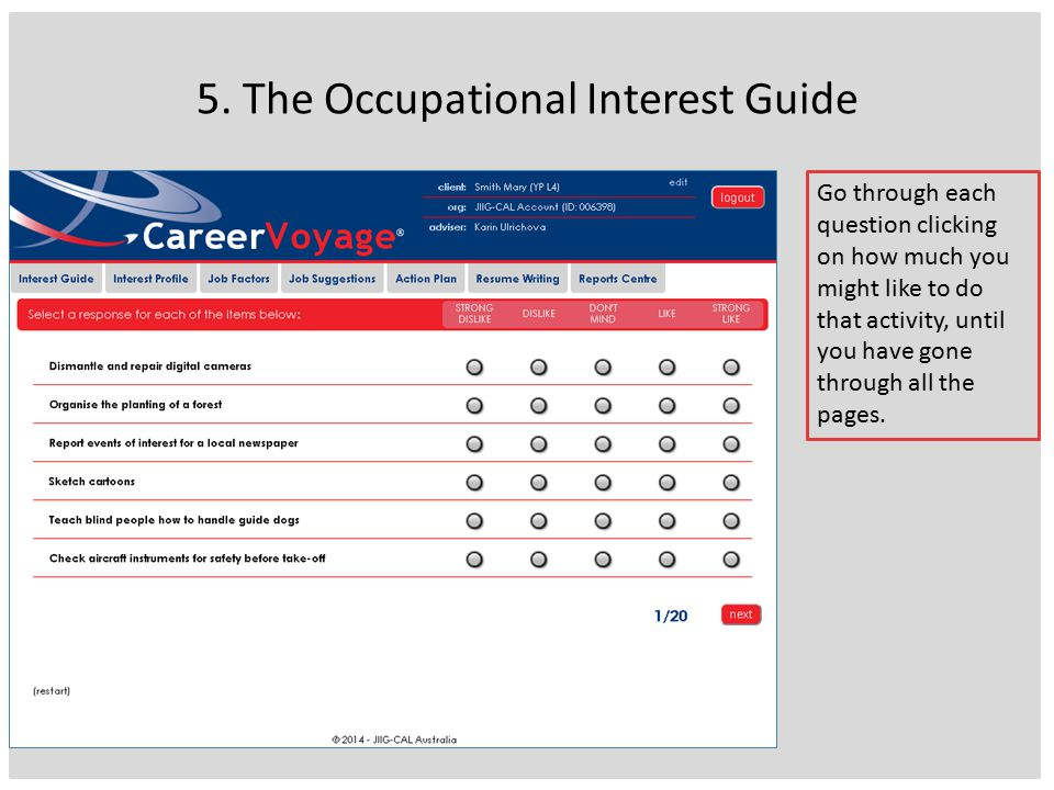 5. The Occupational Interest Guide Go through each question clicking on how much you might like to do that activity, until you have gone through all t