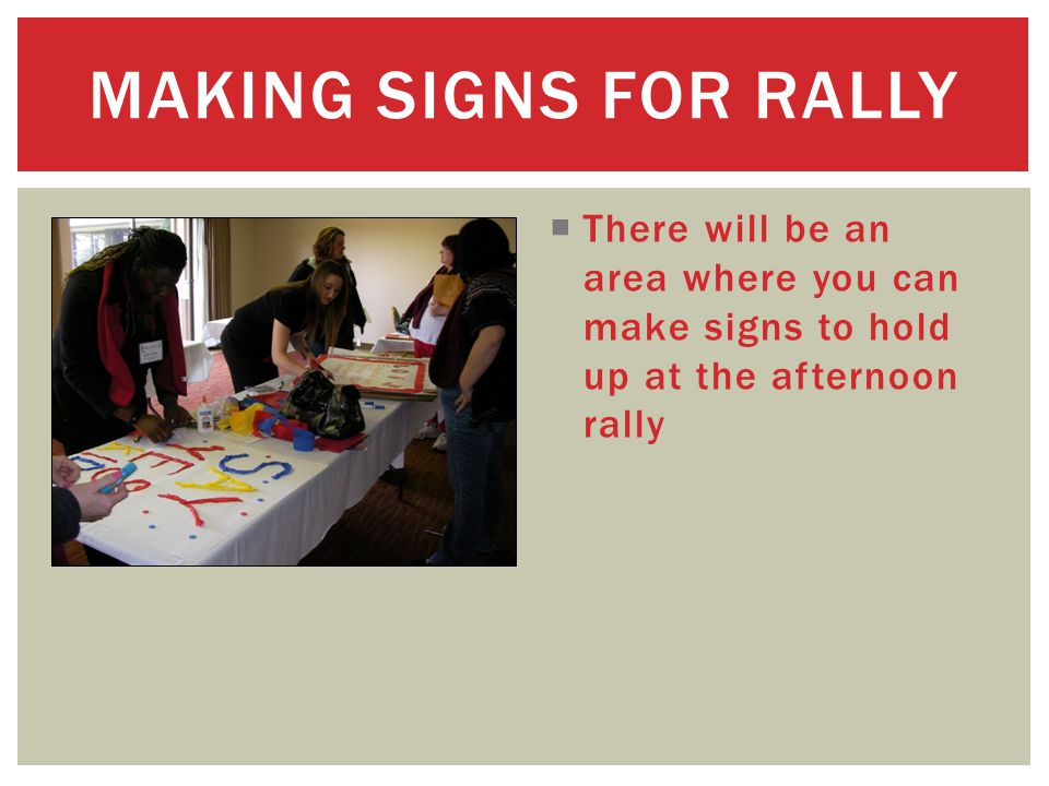  There will be an area where you can make signs to hold up at the afternoon rally MAKING SIGNS FOR RALLY