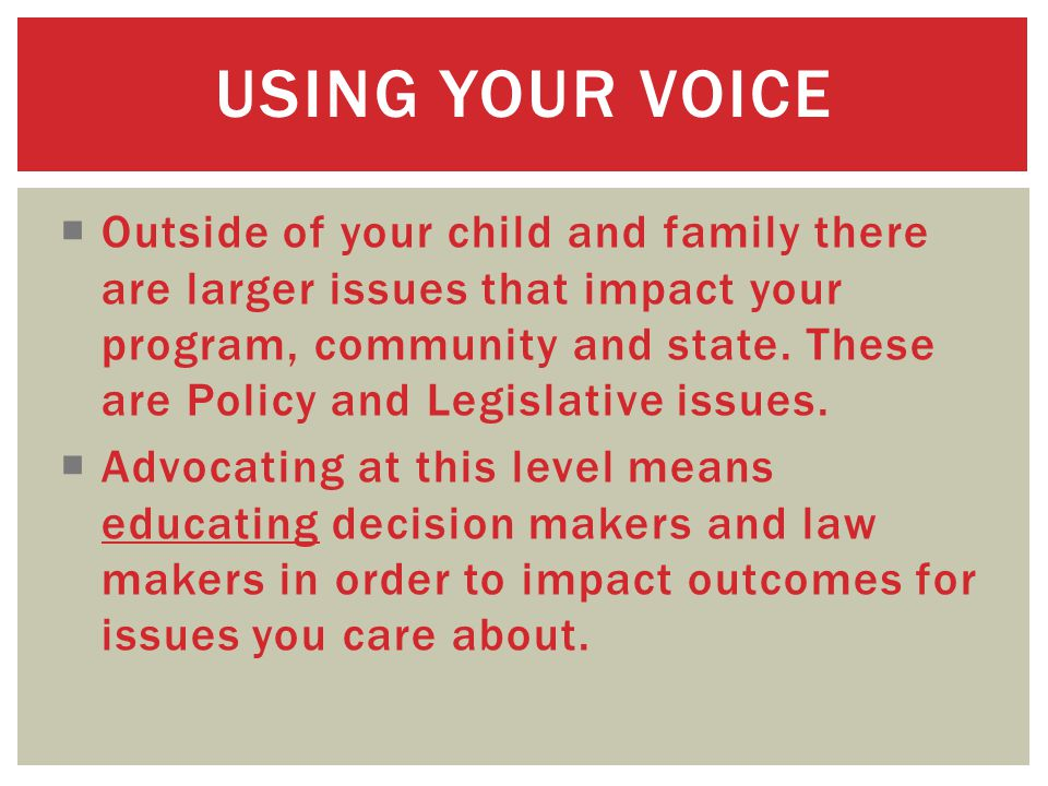  Outside of your child and family there are larger issues that impact your program, community and state.