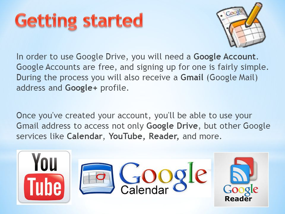 In order to use Google Drive, you will need a Google Account.