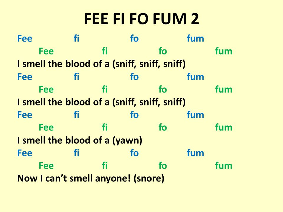 Feefifofum I smell the blood of a (sniff, sniff, sniff) Feefifofum I smell the blood of a (sniff, sniff, sniff) Feefifofum I smell the blood of a (yaw