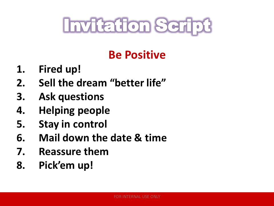 "Be Positive 1.Fired up! 2.Sell the dream ""better life"" 3.Ask questions 4.Helping people 5.Stay in control 6.Mail down the date & time 7.Reassure them"
