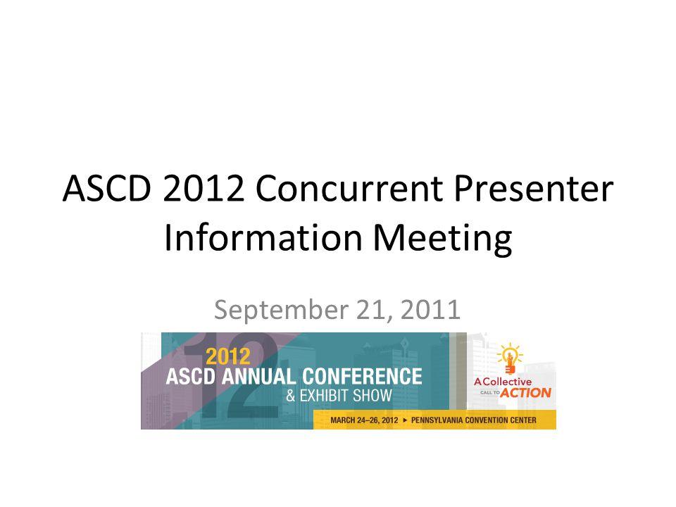 ASCD 2012 Concurrent Presenter Information Meeting September 21, 2011