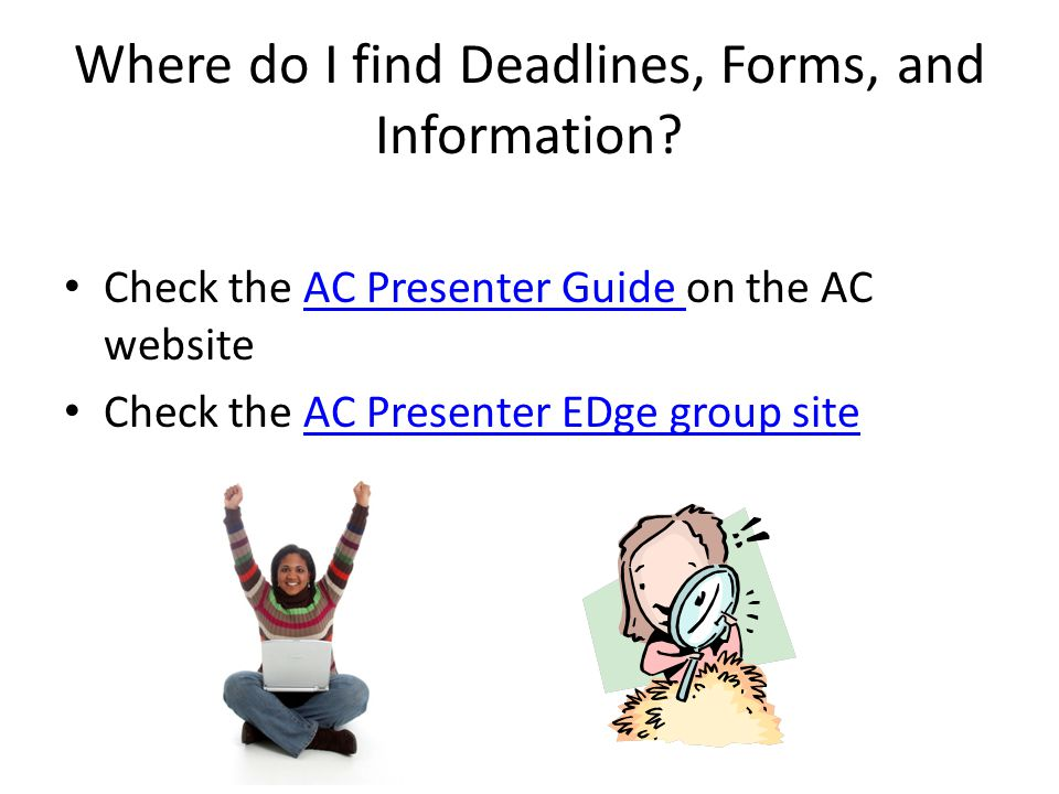 Where do I find Deadlines, Forms, and Information? Check the AC Presenter Guide on the AC websiteAC Presenter Guide Check the AC Presenter EDge group