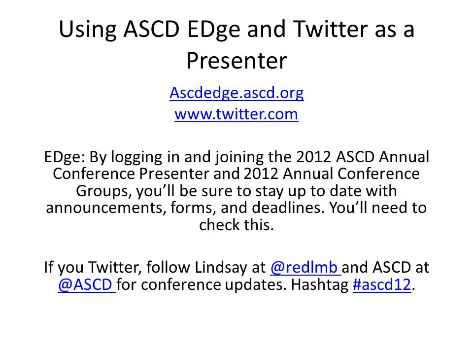 Using ASCD EDge and Twitter as a Presenter Ascdedge.ascd.org www.twitter.com EDge: By logging in and joining the 2012 ASCD Annual Conference Presenter