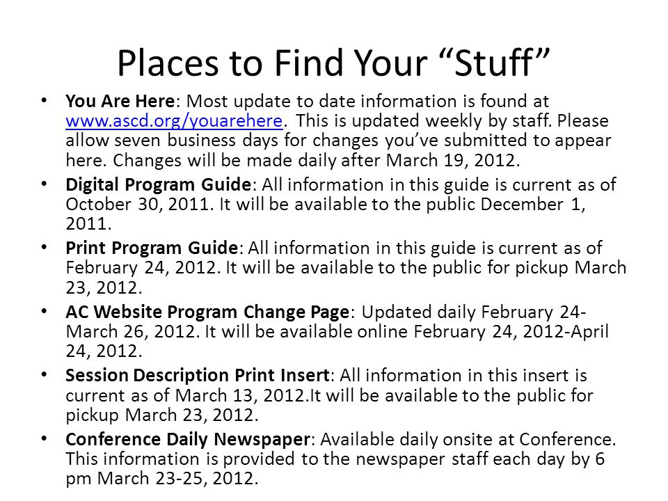 "Places to Find Your ""Stuff"" You Are Here: Most update to date information is found at www.ascd.org/youarehere. This is updated weekly by staff. Please"