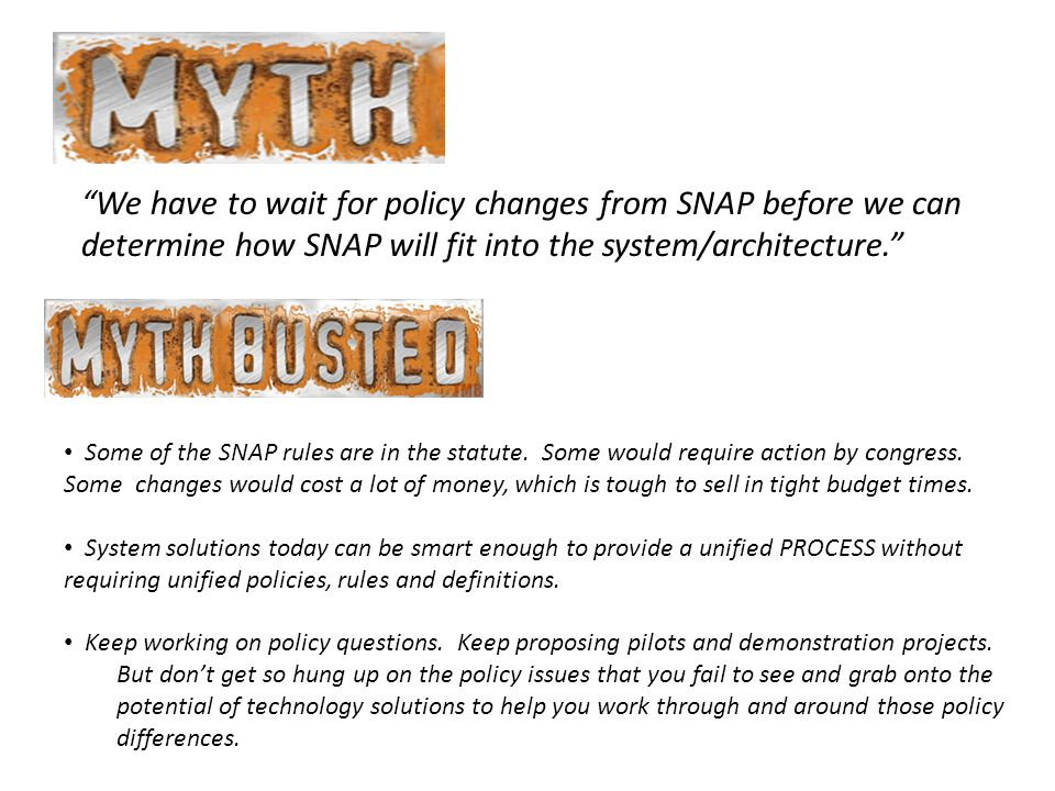 We have to wait for policy changes from SNAP before we can determine how SNAP will fit into the system/architecture. Some of the SNAP rules are in the statute.