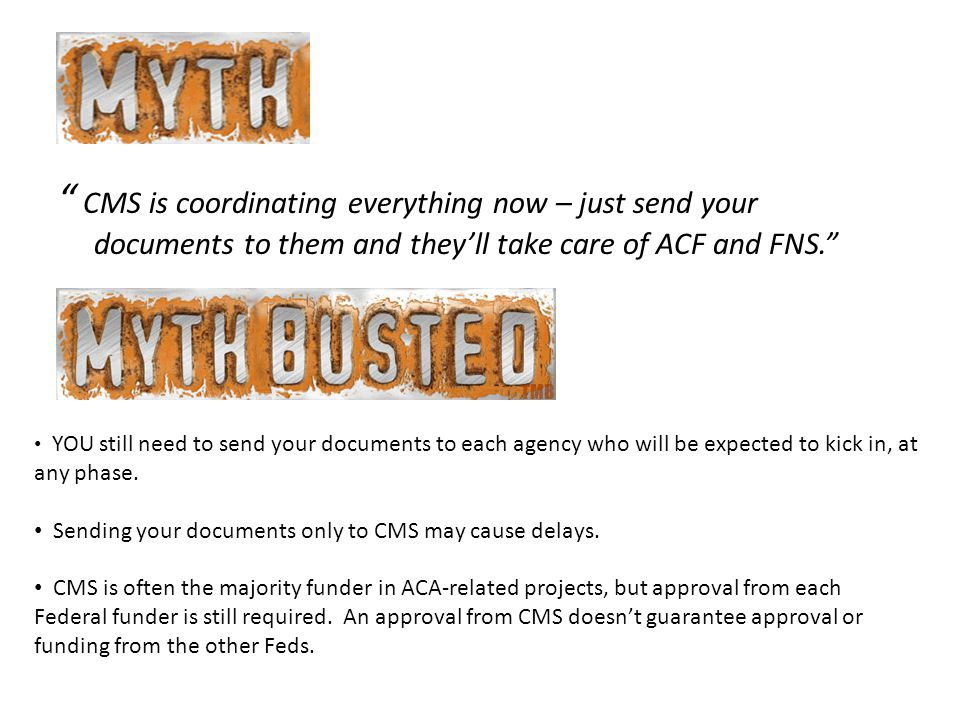 CMS is coordinating everything now – just send your documents to them and they'll take care of ACF and FNS. YOU still need to send your documents to each agency who will be expected to kick in, at any phase.