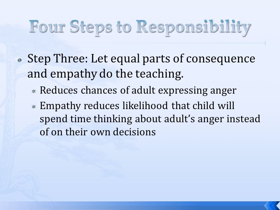  Step Three: Let equal parts of consequence and empathy do the teaching.