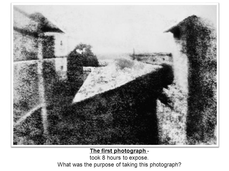 The first photograph - took 8 hours to expose. What was the purpose of taking this photograph