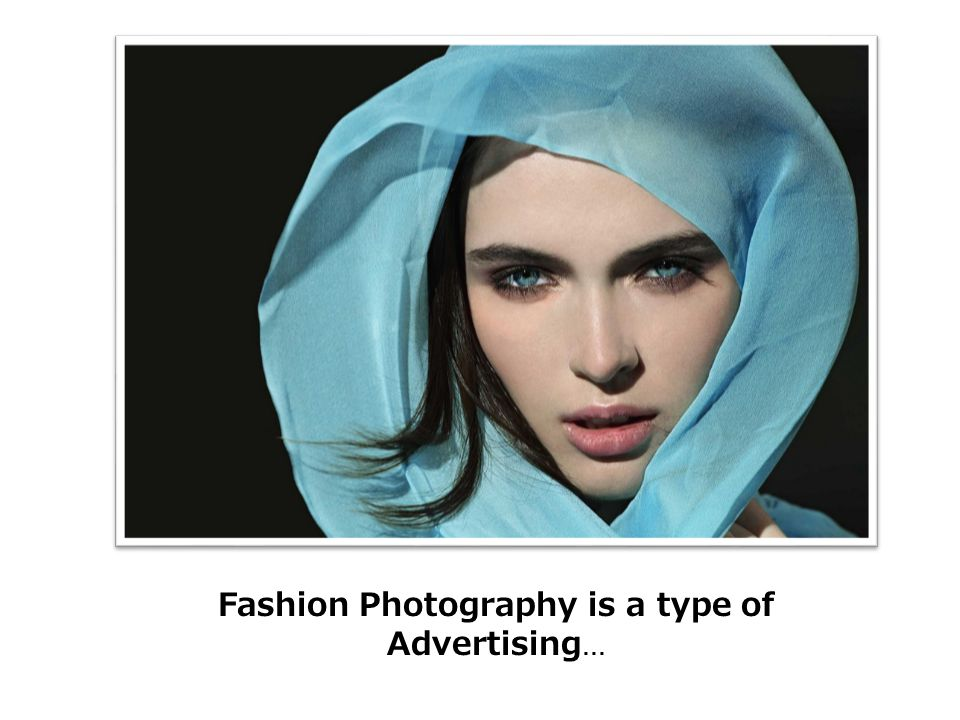 Fashion Photography is a type of Advertising …
