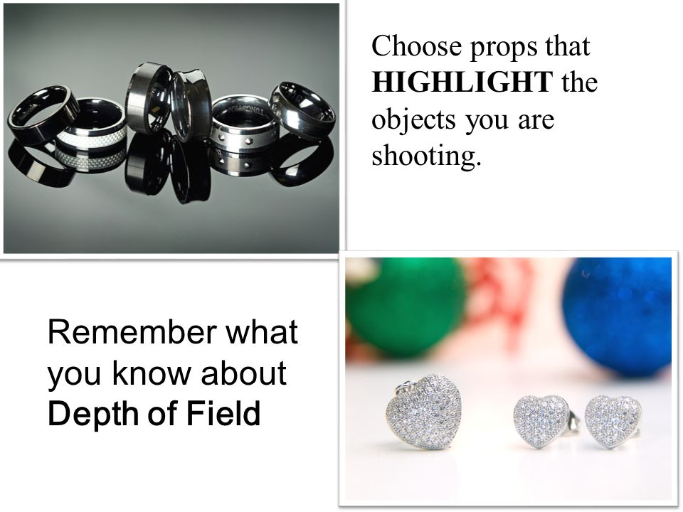 Choose props that HIGHLIGHT the objects you are shooting.