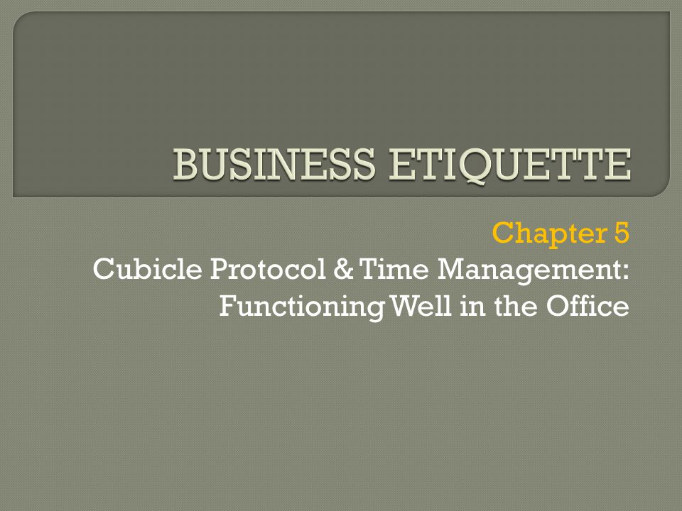 Chapter 5 Cubicle Protocol & Time Management: Functioning Well in the Office