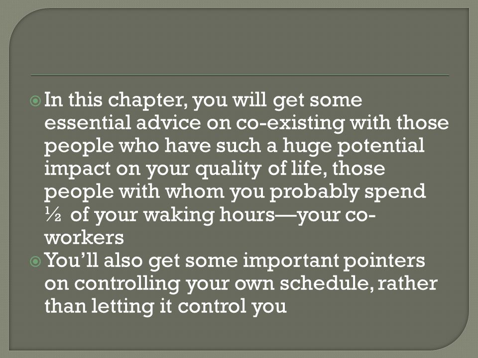 In this chapter, you will get some essential advice on co-existing with those people who have such a huge potential impact on your quality of life,