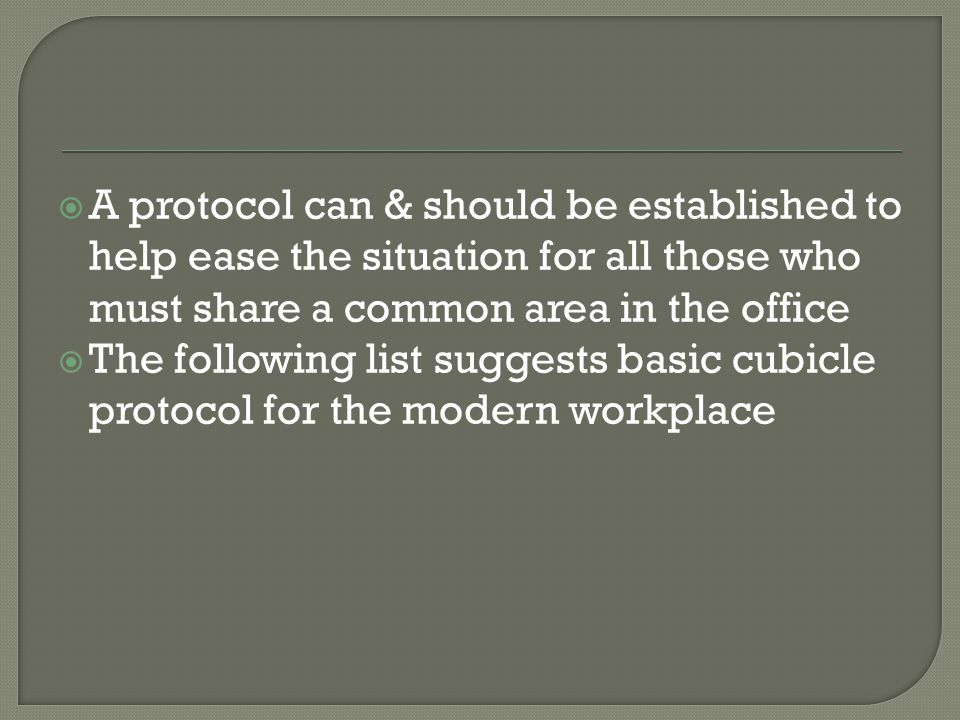  A protocol can & should be established to help ease the situation for all those who must share a common area in the office  The following list sugg