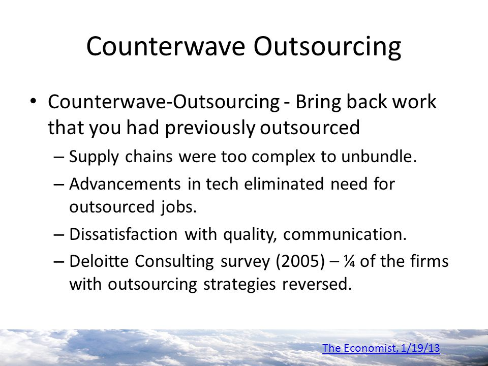 Counterwave Outsourcing Counterwave-Outsourcing - Bring back work that you had previously outsourced – Supply chains were too complex to unbundle. – A