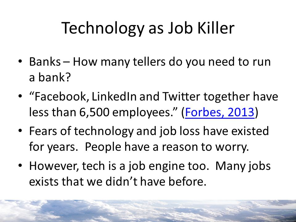 """Technology as Job Killer Banks – How many tellers do you need to run a bank? """"Facebook, LinkedIn and Twitter together have less than 6,500 employees."""""""