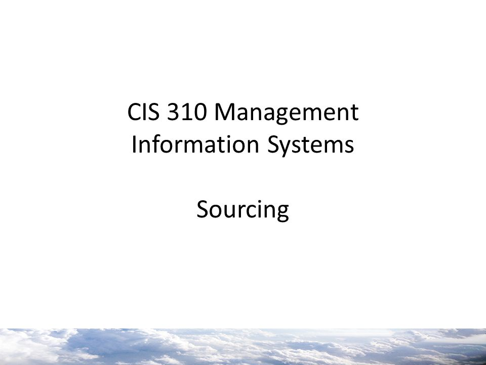 CIS 310 Management Information Systems Sourcing